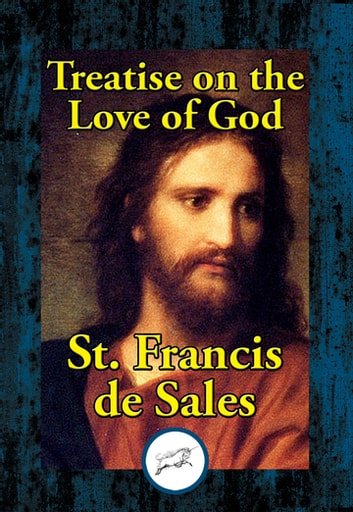 Treatise on the Love of God ebook by Saint Francis de Sales