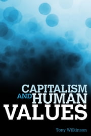 Capitalism and Human Values ebook by Tony Wilkinson
