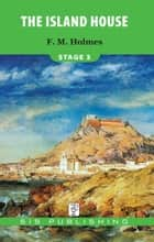 The Island House Stage 3 ebook by F.M. Holmes