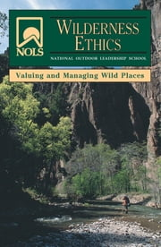 NOLS Wilderness Ethics - Valuing and Managing Wild Places ebook by Glenn Dr Goodrich,Jennifer Lamb,Susan Chadwick Brame,Henderson