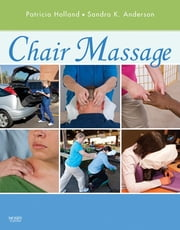 Chair Massage ebook by Patricia Holland,Sandra K. Anderson