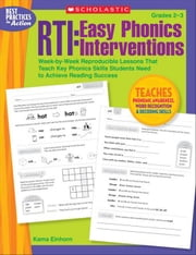 RTI: Easy Phonics Interventions: Week-by-Week Reproducible Lessons That Teach Key Phonics Skills Students Need to Achieve Reading Success ebook by Einhorn, Kama