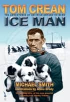Tom Crean – Ice Man: The Adventures of an Irish Antarctic Hero ekitaplar by Michael Smith