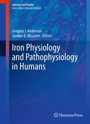 Iron Physiology and Pathophysiology in Humans ebook by Gregory J. Anderson,Gordon D. McLaren
