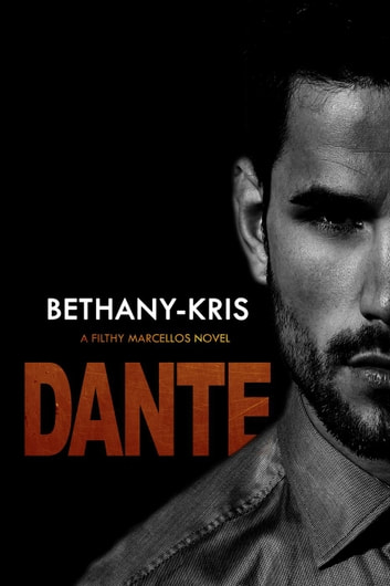 Filthy Marcellos: Dante - Filthy Marcellos, #3 ebook by Bethany-Kris