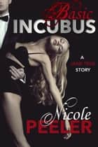 Basic Incubus (A Jane True Short Story) ebook by Nicole Peeler