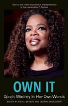 Own It: Oprah Winfrey In Her Own Words ebook by Anjali Becker, Jeanne Engelmann
