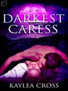 Darkest Caress ebook by Kaylea Cross
