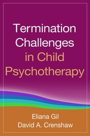 Termination Challenges in Child Psychotherapy ebook by Eliana Gil, PhD,David A. Crenshaw, PhD, ABPP, RPT-S