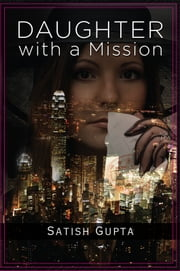 Daughter With A Mission ebook by Satish Gupta