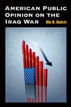 American Public Opinion on the Iraq War ebook by Ole Rudolf Holsti