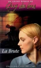 Guy des Cars 1 La Brute ebook by Guy Des Cars