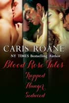 Blood Rose Tales Box Set: Trapped, Hunger and Seduced ebook by Caris Roane