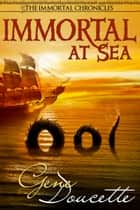 Immortal at Sea ebook by Gene Doucette