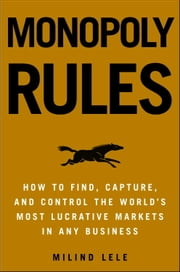 Monopoly Rules - How to Get the Next Big Thing to Market Ahead of Your Competition ebook by Milind M. Lele