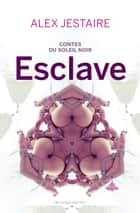 Contes du Soleil Noir : Esclave ebook by Alex Jestaire