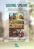 Solving Sprawl - Models Of Smart Growth In Communities Across America ebook by