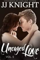 Uncaged Love #5 - MMA New Adult Contemporary Romance ebook by JJ Knight