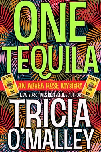 One Tequila - An Althea Rose Mystery ebook by Tricia O'Malley