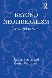Beyond Neoliberalism - A World to Win ebook by James Petras,Henry Veltmeyer