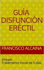 Guía Disfunción Eréctil ebook by Francisco Alcaina