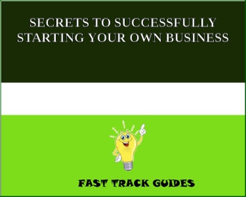 SECRETS TO SUCCESSFULLY STARTING YOUR OWN BUSINESS ebook by Alexey