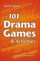 101 Drama Games and Activities ebook by David Farmer