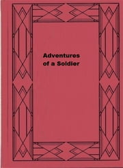 Adventures of a Soldier ebook by Edward Costello