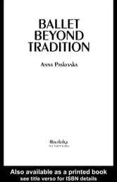 Ballet Beyond Tradition ebook by Paskevska, Anna
