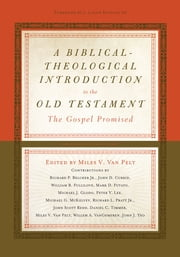 A Biblical-Theological Introduction to the Old Testament - The Gospel Promised ebook by Miles V. Van Pelt,J. Ligon Duncan,Richard Belcher,John D. Currid,William B. Fullilove,Mark D. Futato,Michael Glodo,Peter Y. Lee,Michael G. McKelvey,Richard Pratt,John Scott Redd,Daniel C. Timmer,Willem A. VanGemeren,John J. Yeo,Miles V. Van Pelt