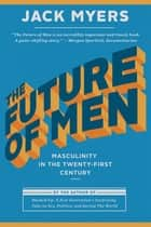The Future of Men ebook by Jack Myers