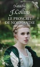 Le proscrit de Normandie ebook by Natacha J. Collins