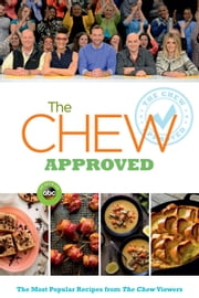 The Chew Approved - The Most Popular Recipes from The Chew Viewers ebook by The Chew