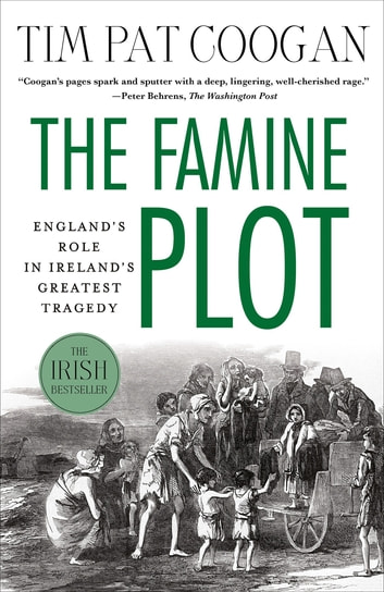 The Famine Plot - England's Role in Ireland's Greatest Tragedy ebook by Tim Pat Coogan