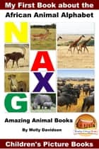 My First Book about the African Animal Alphabet: Amazing Animal Books - Children's Picture Books ebook by Molly Davidson