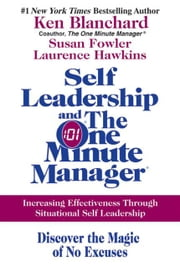 Self Leadership and the One Minute Manager - Increasing Effectiveness Through Situational Self Leadership ebook by Kobo.Web.Store.Products.Fields.ContributorFieldViewModel