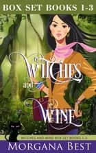 Witches and Wine: Box Set: Books 1-3 - Cozy Mysteries ebook by Morgana Best