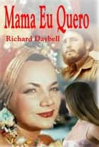 Mama Eu Quero ebook by Richard Daybell