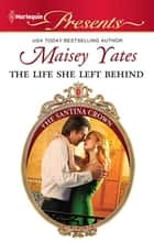 The Life She Left Behind ebook by Maisey Yates