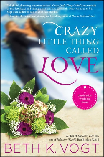 Crazy Little Thing Called Love - A Destination Wedding Novel ebook by Beth K. Vogt