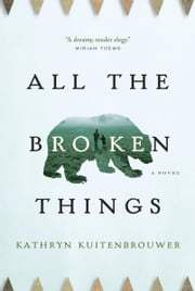 All the Broken Things ebook by Kathryn Kuitenbrouwer