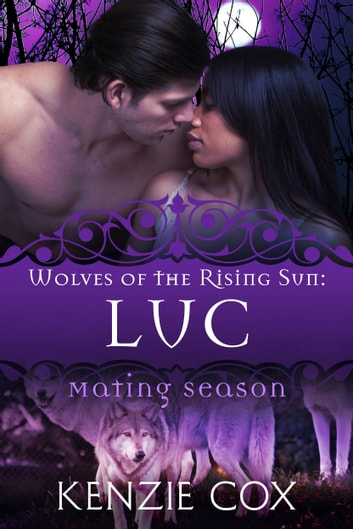 Luc: Wolves of the Rising Sun #3 - Mating Season ebook by Kenzie Cox