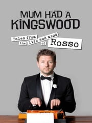 Mum had a Kingswood - Tales from the life and mind of Rosso ebook by Tim Ross