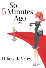 So 5 Minutes Ago - A Novel ebook by Hilary De Vries