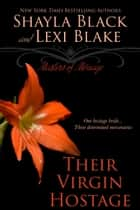 Their Virgin Hostage, Masters of Ménage, Book 5 ebook by Shayla Black, Lexi Blake