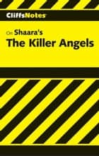 CliffsNotes on Shaara's The Killer Angels ebook by Debra A. Bailey