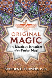 Original Magic - The Rituals and Initiations of the Persian Magi ebook by Stephen E. Flowers, Ph.D.