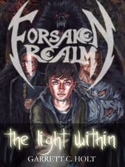 Forsaken Realm: The Light Within ebook by Garrett C. Holt