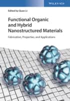 Functional Organic and Hybrid Nanostructured Materials - Fabrication, Properties, and Applications ebook by Quan Li