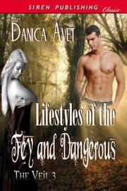 Lifestyles of the Fey and Dangerous ebook by Danica Avet